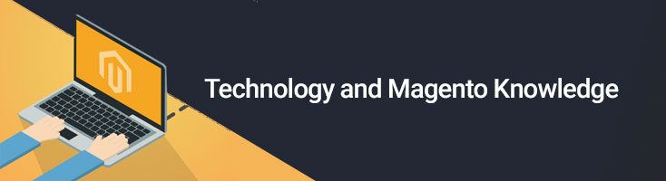 Technology and Magento Knowledge